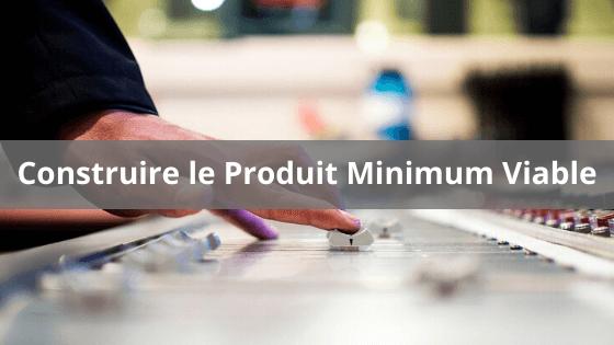 Construire le Produit Minimum Viable