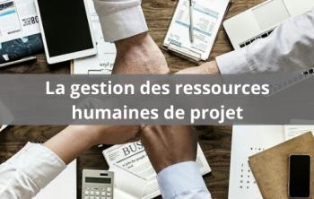 La gestion des ressources humaines de projet