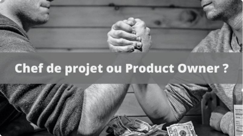 Chef de projet ou Product Owner quelles différences